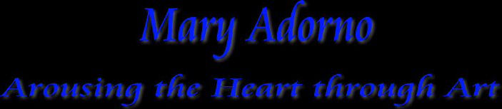 Mary Adorno - Arousing Art Through The Heart